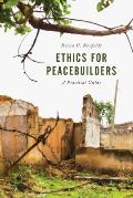 Ethics For Peacebuilders A Practical Guide