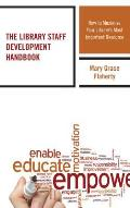 The Library Staff Development Handbook: How to Maximize Your Library's Most Important Resource