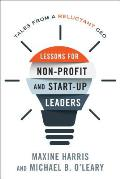 Lessons for Nonprofit and Start-Up Leaders: Tales from a Reluctant CEO