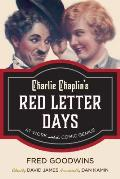 Charlie Chaplin's Red Letter Days: At Work with the Comic Genius