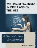 Writing Effectively in Print and on the Web: A Practical Guide for Librarians