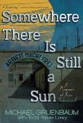 Somewhere There Is Still a Sun A Memoir of the Holocaust