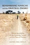 Remembering Nayeche & The Gray Bull Engiro African Storytellers Of The Karamoja Plateau & The Plains Of Turkana