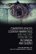 Contested Spaces, Counter-Narratives, and Culture from Below in Canada and Qu?bec