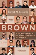 Brown What Being Brown in the World Today Means to Everyone