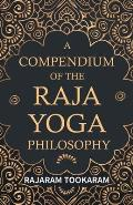 A Compendium of the Raja Yoga Philosophy: Comprising the Principal Treatises of Shrimat Shankaracharya and Other Renowned Authors - With an Essay from