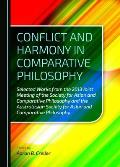 Conflict and Harmony in Comparative Philosophy: Selected Works from the 2013 Joint Meeting of the Society for Asian and Comparative Philosophy and the