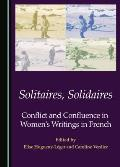 Solitaires, Solidaires: Conflict and Confluence in Womenas Writings in French