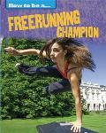 How to Be a Champion: Freerunning Champion