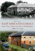 East Midland Canals Through Time: Soar, Trent, Derby, Leicester & Nottingham