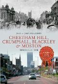 Cheetham Hill, Crumpsall, Blackley & Moston Through Time