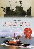 The Kent Coast Gravesend to Margate Through Time