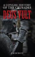 Deus Vult: A Concise History of the Crusades