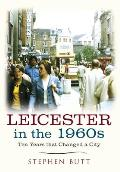 Leicester in the 1960s: Ten Years That Changed a City