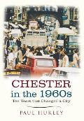 Chester in the 1960s: Ten Years That Changed a City