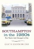 Southampton in the 1980s: Ten Years That Changed a City