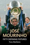 Jose Mourinho Fifty Defining Fixtures