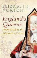 England's Queens from Boudica to Elizabeth of York: From Boudica to Elizabeth of York