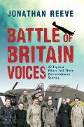 Battle of Britain Voices: 37 Fighter Pilots Tell Their Extraordinary Stories