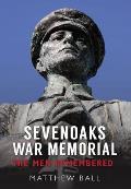 Sevenoaks War Memorial: The Men Remembered