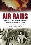 Air Raids: What You Must Do! the Wartime Guide to Surviving the Blitz