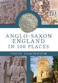 Anglo-Saxon England in 100 Places: In 100 Places