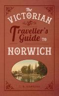 The Victorian Traveller's Guide to Norwich