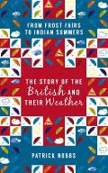 The Story of the British and Their Weather: From Frost Fairs to Indian Summers