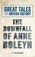 Great Tales from British History the Downfall of Anne Boleyn