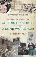 Children's Voices of the Second World War: Doodlebugs, Gas Masks & Gum