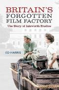 Britain's Forgotten Film Factory: The Story of Isleworth Studios