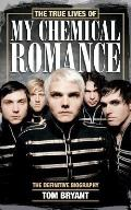 True Lives of My Chemical Romance: the Definitive Biography