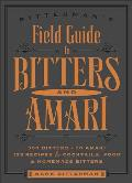 Bittermans Field Guide to Bitters & Amari 500 Bitters 40 Amari 123 Recipes for Cocktails Food & Homemade Bitters