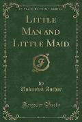 Little Man and Little Maid (Classic Reprint)
