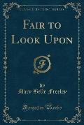 Fair to Look Upon (Classic Reprint)