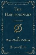 The Harlequinade: An Excursion (Classic Reprint)