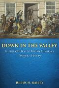 Down In The Valley An Introduction To African American Religious History