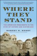 Where They Stand The American Presidents in the Eyes of Voters & Historians