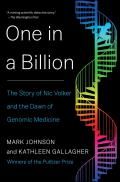 One in a Billion The Story of Nic Volker & the Dawn of Genomic Medicine