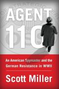 Agent 110 An American Spymaster & the German Resistance in WWII
