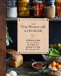 The New Homemade Kitchen: 250 Recipes and Ideas for Reinventing the Art of Preserving, Canning, Fermenting, Dehydrating and More