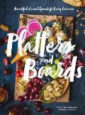 Platters & Boards Beautiful Casual Spreads for Every Occasion