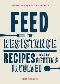 Feed the Resistance Recipes + Ideas for Getting Involved
