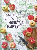 Smoke Roots Mountain Harvest Recipes & Stories Inspired by My Appalachian Home