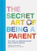 Secret Art of Being a Parent Tips tricks & lifesavers you dont have to learn the hard way