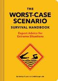 Worst Case Scenario Survival Handbook Expert Advice for Extreme Situations