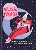 Witch Please Magical Musings on Life Love & Owning Your Power