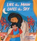 Like the Moon Loves the Sky Mommy Book for Kids Islamic Childrens Book Read Aloud Picture Book