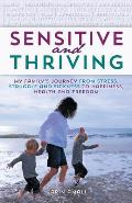 Sensitive and Thriving: My Family's Journey from Stress, Struggle, and Sickness to Happiness, Health, and Freedom