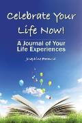 Celebrate Your Life Now!: A Journal of Your Life Experiences